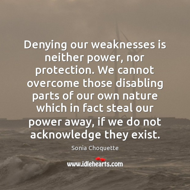 Image, Denying our weaknesses is neither power, nor protection. We cannot overcome those