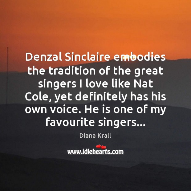 Denzal Sinclaire embodies the tradition of the great singers I love like Diana Krall Picture Quote