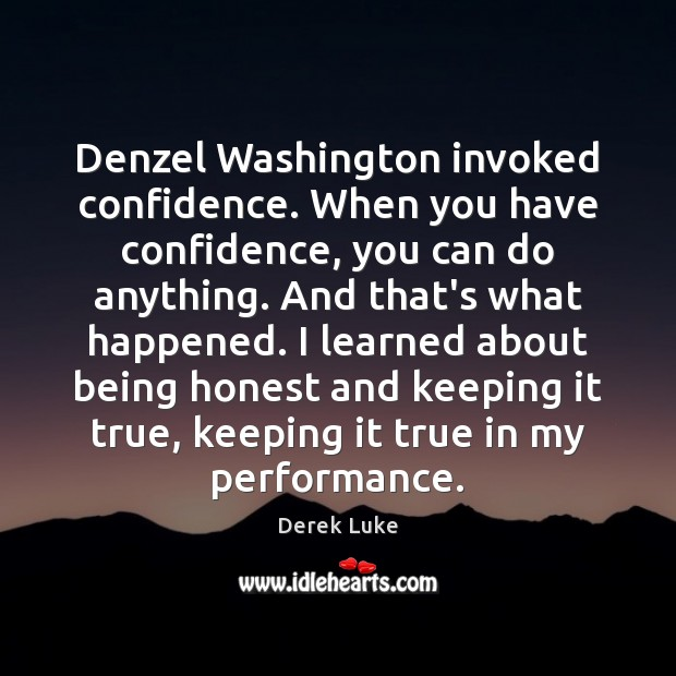 Denzel Washington invoked confidence. When you have confidence, you can do anything. Image