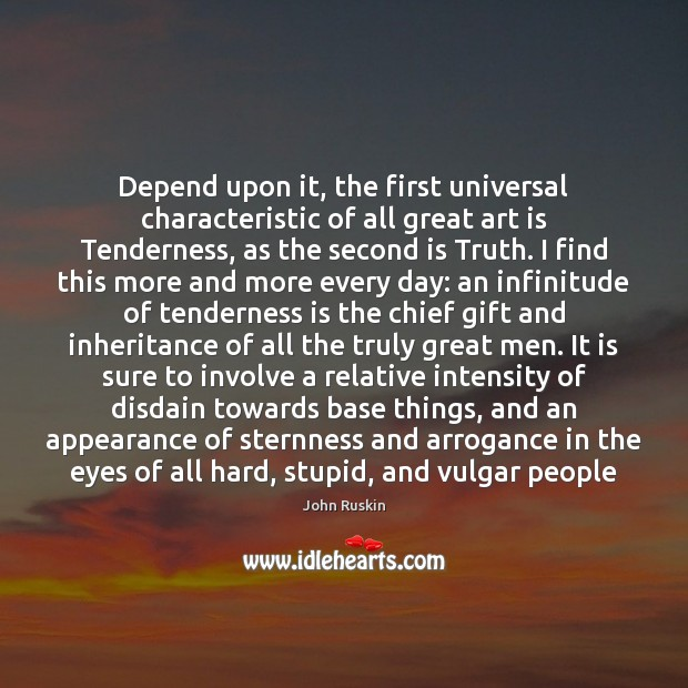 Depend upon it, the first universal characteristic of all great art is Image