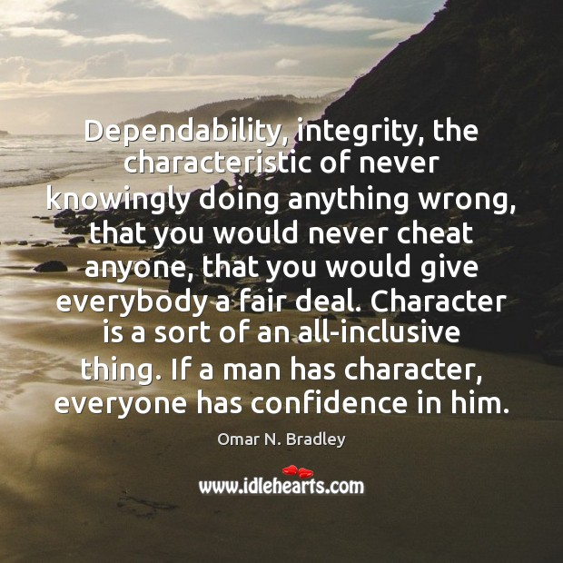 Dependability, integrity, the characteristic of never knowingly doing anything wrong, that you Image