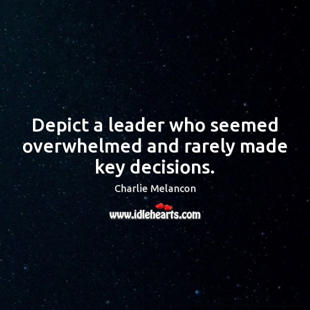 Depict a leader who seemed overwhelmed and rarely made key decisions. Image