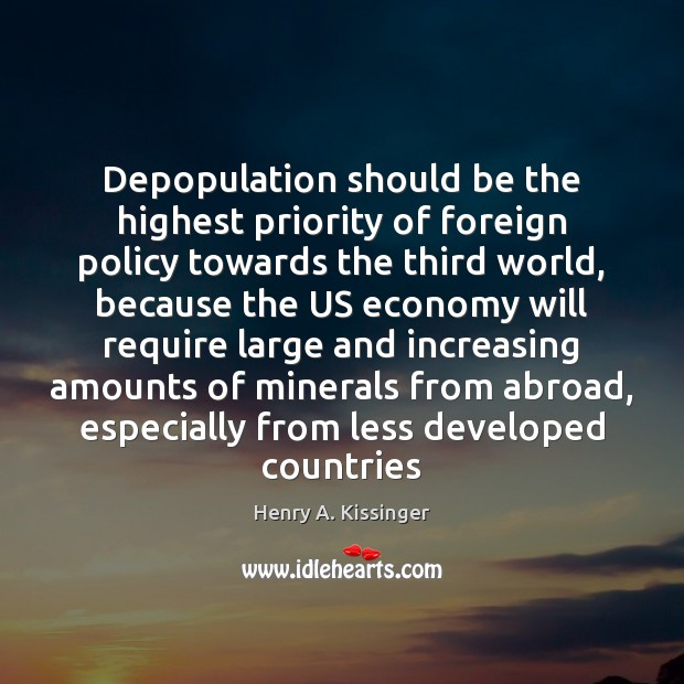 Depopulation should be the highest priority of foreign policy towards the third Henry A. Kissinger Picture Quote