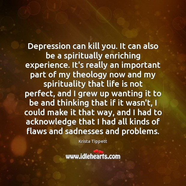 Depression can kill you. It can also be a spiritually enriching experience. Krista Tippett Picture Quote