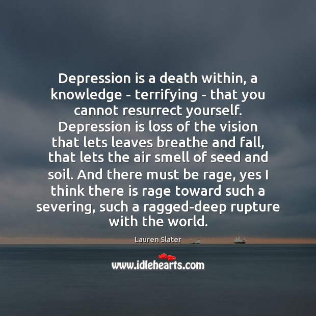 Depression is a death within, a knowledge – terrifying – that you Depression Quotes Image