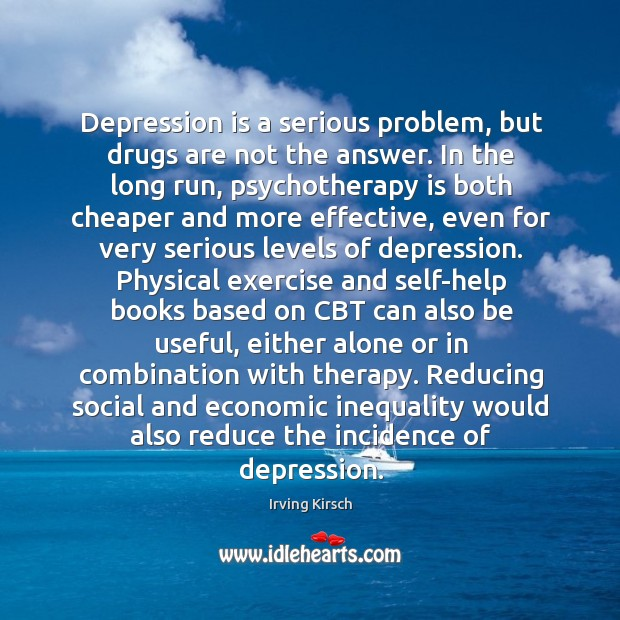 Depression is a serious problem, but drugs are not the answer. In Image