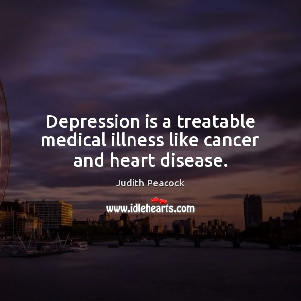 Depression is a treatable medical illness like cancer and heart disease. Depression Quotes Image