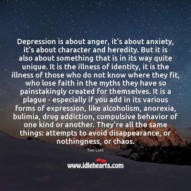 Depression is about anger, it's about anxiety, it's about character and heredity. Image