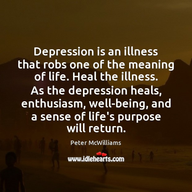Depression is an illness that robs one of the meaning of life. Depression Quotes Image