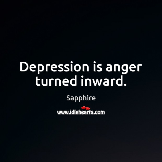 Depression is anger turned inward. Depression Quotes Image