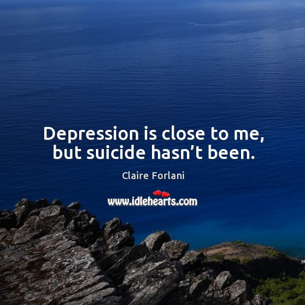 Image, Depression is close to me, but suicide hasn't been.