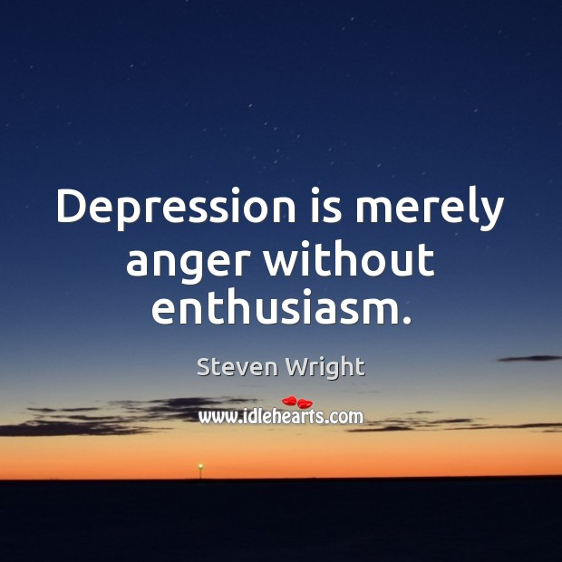 Image, Depression is merely anger without enthusiasm.