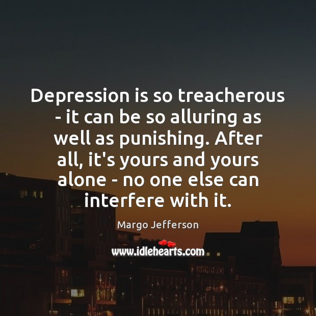 Image, Depression is so treacherous – it can be so alluring as well