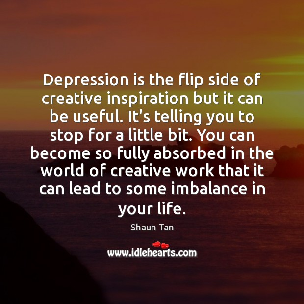 Depression is the flip side of creative inspiration but it can be Depression Quotes Image