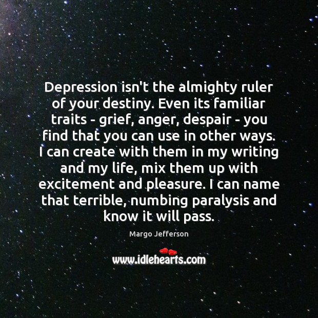 Image, Depression isn't the almighty ruler of your destiny. Even its familiar traits