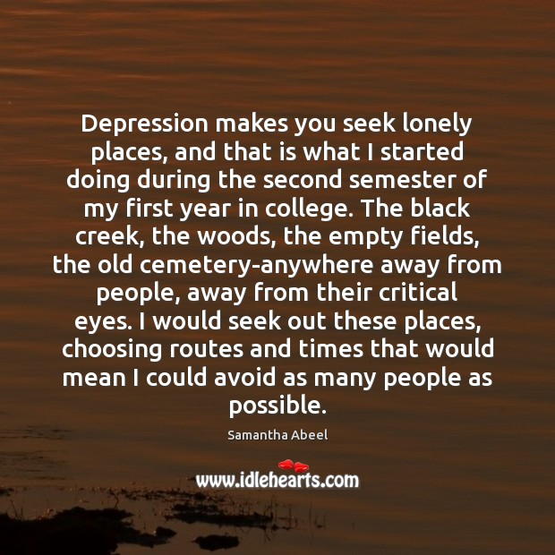 Depression makes you seek lonely places, and that is what I started Lonely Quotes Image