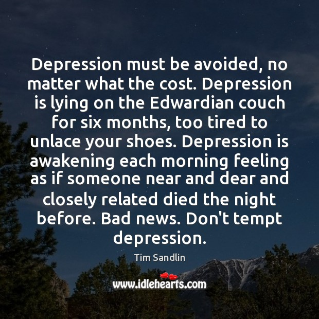 Depression must be avoided, no matter what the cost. Depression is lying Depression Quotes Image