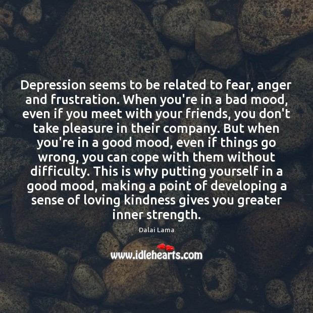 Image, Depression seems to be related to fear, anger and frustration. When you're
