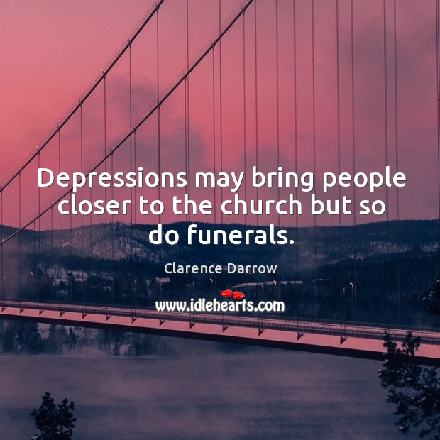 Depressions may bring people closer to the church but so do funerals. Image