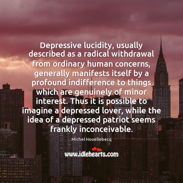 Depressive lucidity, usually described as a radical withdrawal from ordinary human concerns, Image