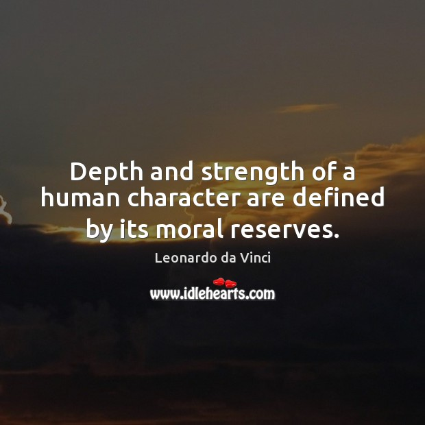 Image, Depth and strength of a human character are defined by its moral reserves.