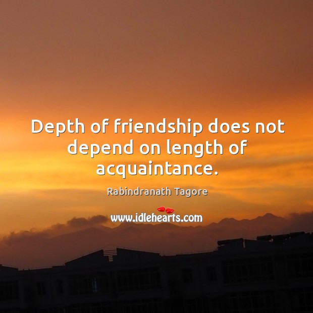 Depth of friendship does not depend on length of acquaintance. Image
