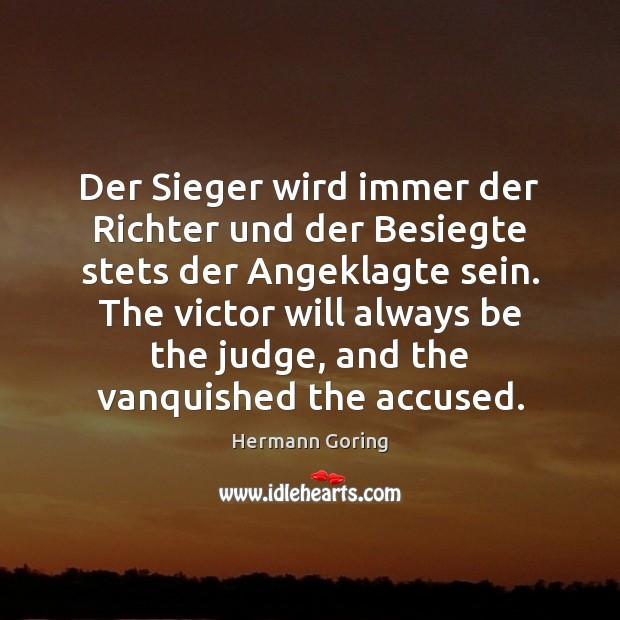 Der Sieger wird immer der Richter und der Besiegte stets der Angeklagte Hermann Goring Picture Quote