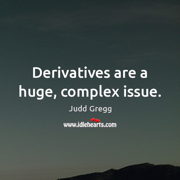 Derivatives are a huge, complex issue. Image