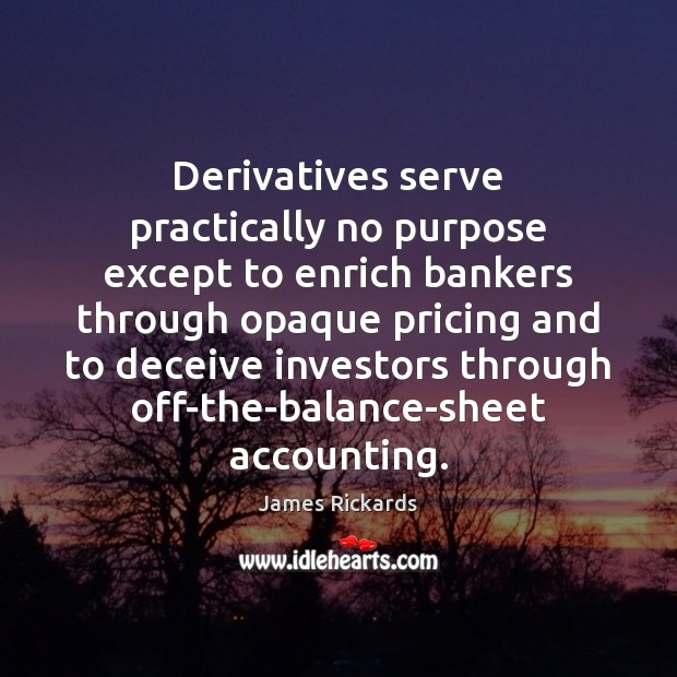 Image, Derivatives serve practically no purpose except to enrich bankers through opaque pricing