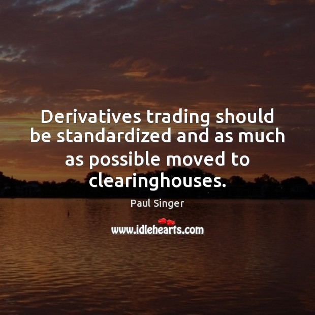 Derivatives trading should be standardized and as much as possible moved to Image