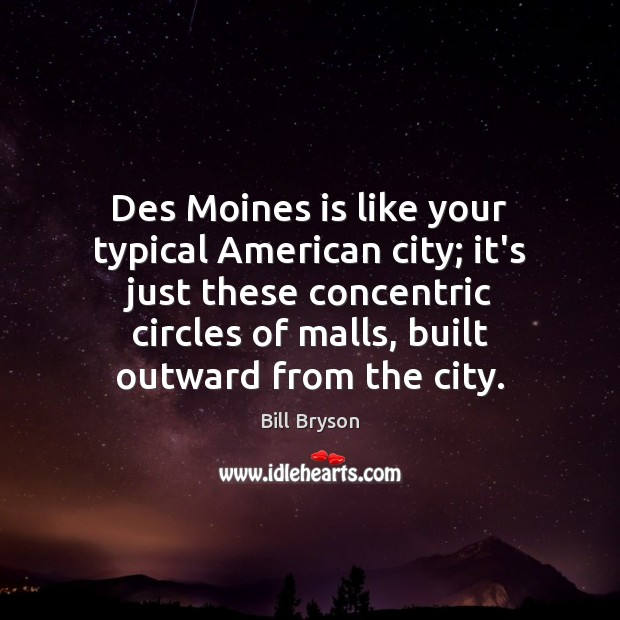 Image, Des Moines is like your typical American city; it's just these concentric