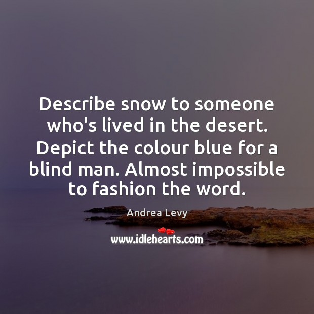 Image, Describe snow to someone who's lived in the desert. Depict the colour