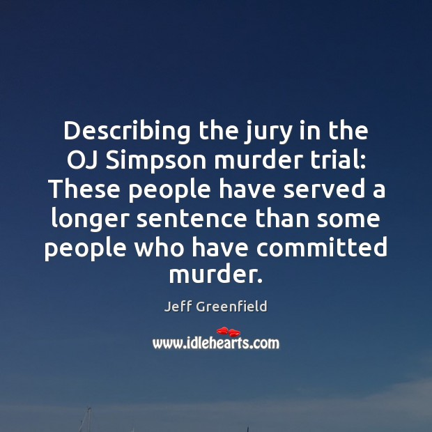 Image, Describing the jury in the OJ Simpson murder trial: These people have