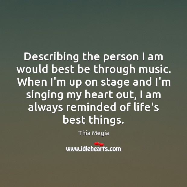 Describing the person I am would best be through music. When I'm Image