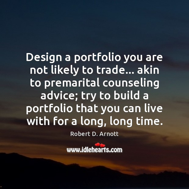Design a portfolio you are not likely to trade… akin to premarital Image