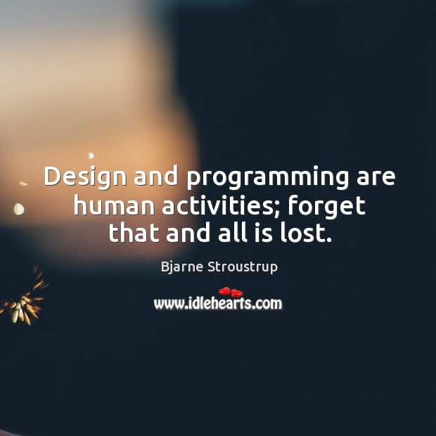 Image, Design and programming are human activities; forget that and all is lost.