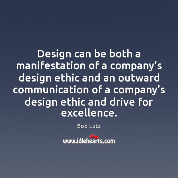 Image, Design can be both a manifestation of a company's design ethic and