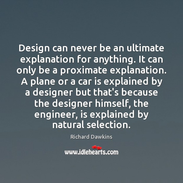 Design can never be an ultimate explanation for anything. It can only Car Quotes Image
