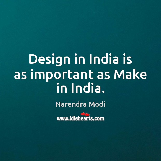Image, Design in India is as important as Make in India.