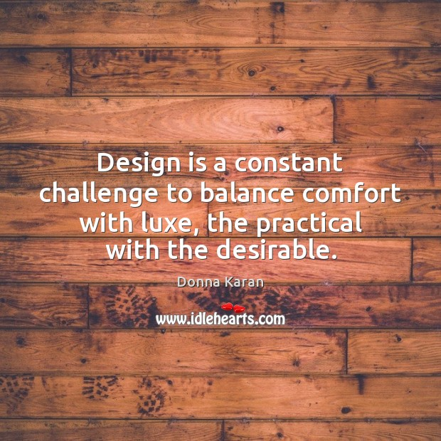 Design is a constant challenge to balance comfort with luxe, the practical Image
