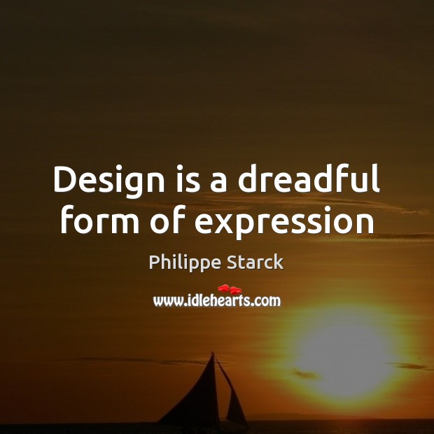 Design is a dreadful form of expression Image