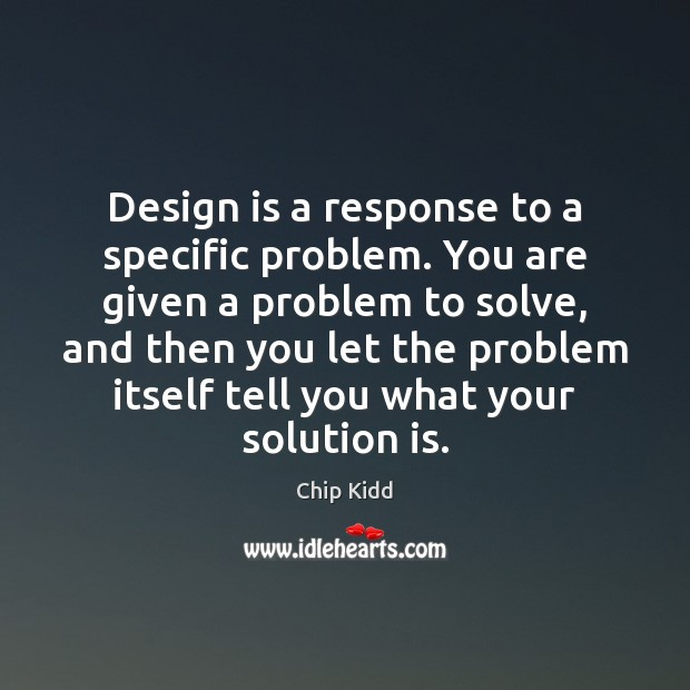 Design is a response to a specific problem. You are given a Solution Quotes Image