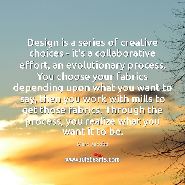 Design is a series of creative choices – it's a collaborative effort, Marc Jacobs Picture Quote