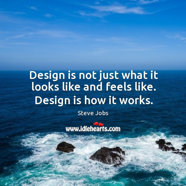 Design is how it works. Image