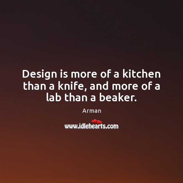 Image, Design is more of a kitchen than a knife, and more of a lab than a beaker.