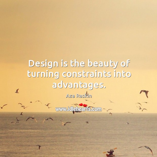 Image, Design is the beauty of turning constraints into advantages.