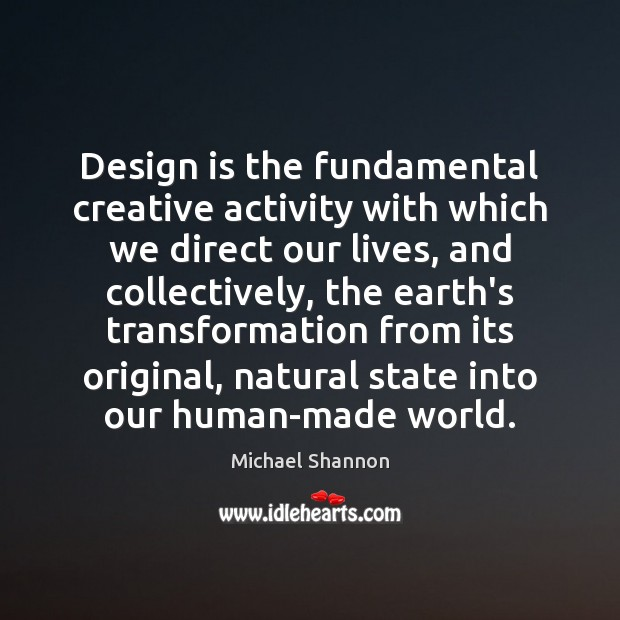 Design is the fundamental creative activity with which we direct our lives, Image