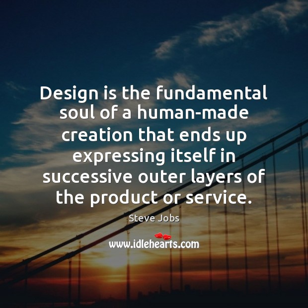 Image, Design is the fundamental soul of a human-made creation that ends up