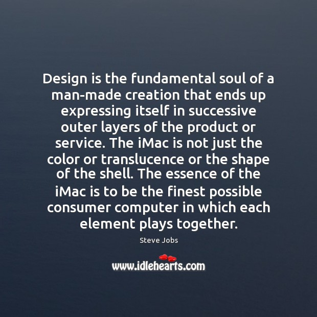 Image, Design is the fundamental soul of a man-made creation that ends up