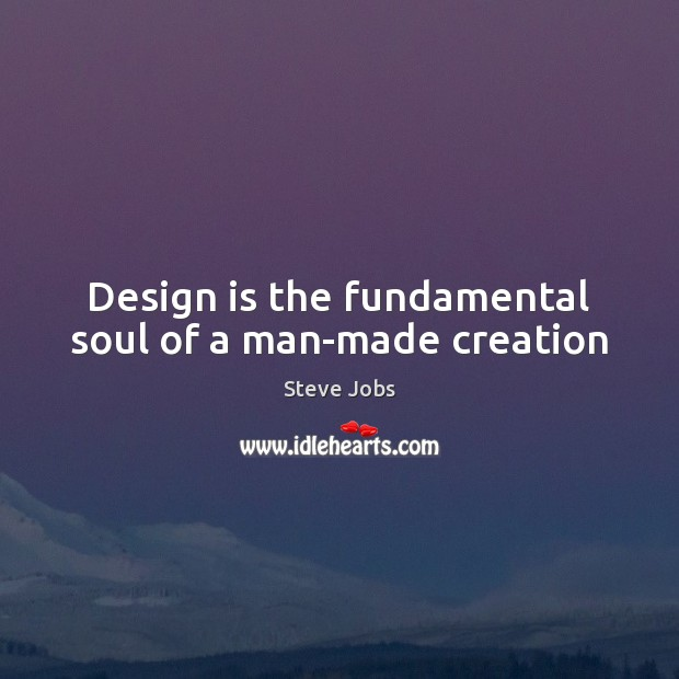 Design is the fundamental soul of a man-made creation Image